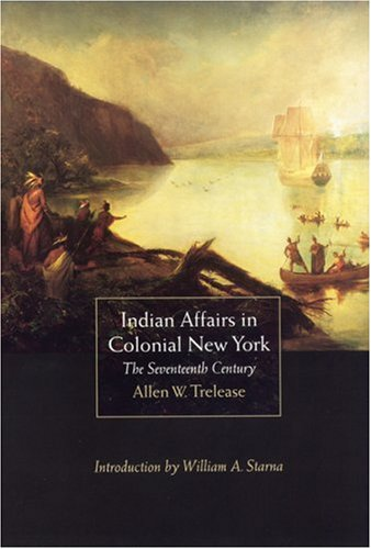 Indian Affairs in Colonial New York: The: Trelease, Allen W.