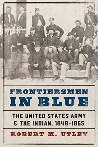 9780803295506: Frontiersmen in Blue: The United States Army and the Indian, 1848-1865