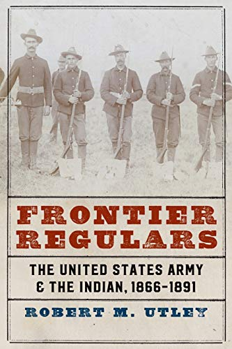 9780803295513: Frontier Regulars: The United States Army and the Indian, 1866-1891