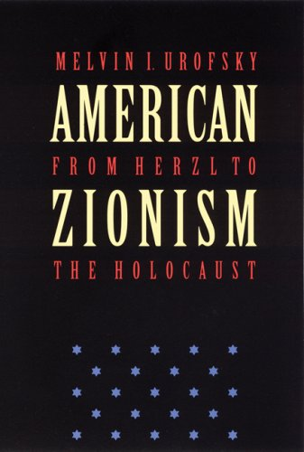 American Zionism from Herzl to the Holocaust: Melvin I. Urofsky