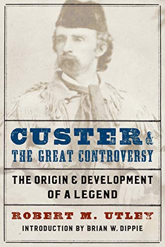 9780803295612: Custer and the Great Controversy: The Origin and Development of a Legend