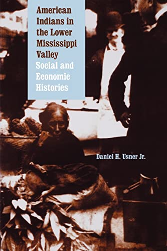 American Indians in the Lower Mississippi Valley: Social and Economic Histories.: Usner, Daniel H. ...
