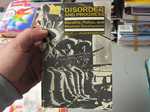 9780803296008: Disorder and Progress: Bandits, Police, and Mexican Development