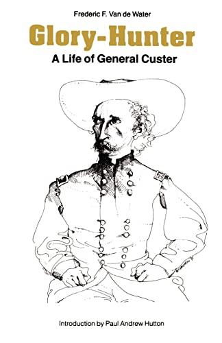 Glory-Hunter: A Life of General Custer: Van de Water,