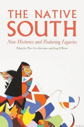The Native South: New Histories and Enduring Legacies: University of Nebraska Press
