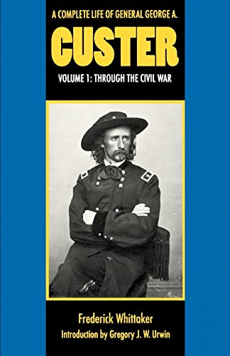 9780803297425: A Complete Life of General George A. Custer, Volume 1: Through the Civil War (Complete Life of General George A. Custer S.)
