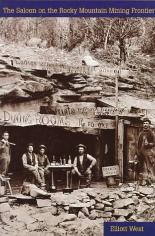 The Saloon on the Rocky Mountain Mining Frontier: Elliott West