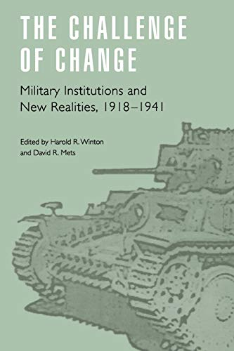 9780803298354: The Challenge of Change: Military Institutions and New Realities, 1918-1941 (Studies in War, Society, and the Military)