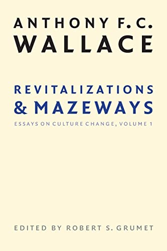 Revitalizations and Mazeways: Essays on Culture Change, Volume 1