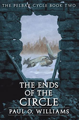 9780803298491: The Ends of the Circle: The Pelbar Cycle, Book Two (Beyond Armageddon) (Bk. 2)