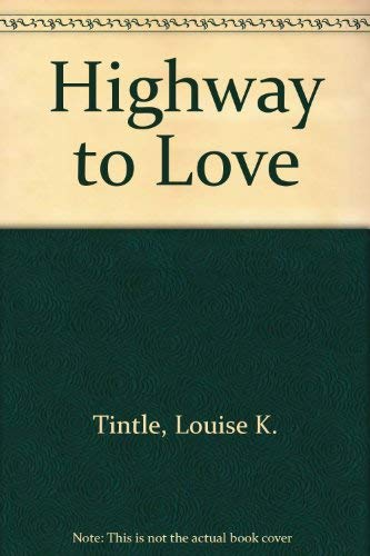 Highway to Love: Tintle, Louise K.