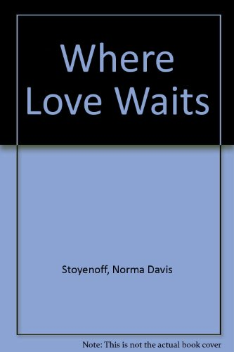 WHERE LOVE WAITS: Stoyenoff, Norma Davis