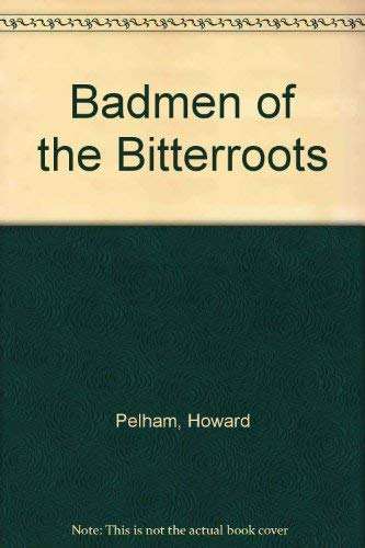 Badmen of the Bitterroots: Pelham, Howard