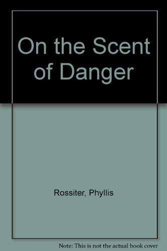 On the Scent of Danger [Jun 01, 1989] Phyllis Rossiter: Phyllis Rossiter