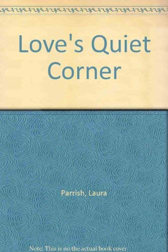 LOVE'S QUIET CORNER: Parrish, Laura