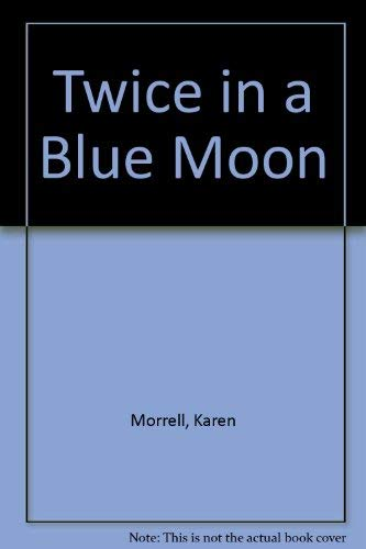Twice in a Blue Moon: Karen Morrell