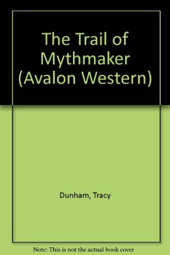 The Trail Of Mythmaker (Avalon Western): Dunham, Tracy