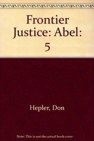 9780803492165: Frontier Justice: Abel (Frontier Justice, 5)