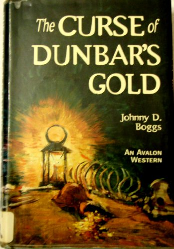The Curse of Dunbar's Gold - An Avalon Western: Boggs, Johnny D.