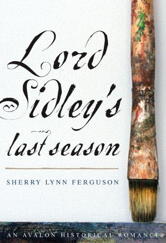 Lord Sidley's Last Season (Avalon Romance) (9780803499775) by Sherry Lynn Ferguson
