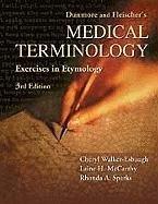 Dunmore and Fleischer's Medical Terminology: Exercises in Etymology: Charles W Dunmore, Rita ...