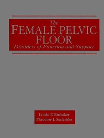 9780803600751: The Female Pelvic Floor: Disorders of Function and Support