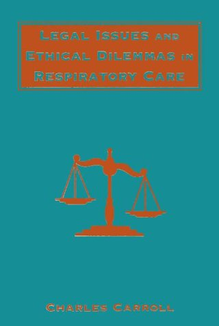 9780803601260: Legal Issues and Ethical Dilemmas in Respiratory Care