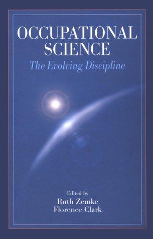 Occupational Science: The Evolving Discipline: Ruth Zemke (Editor), Florence Clark (Editor)