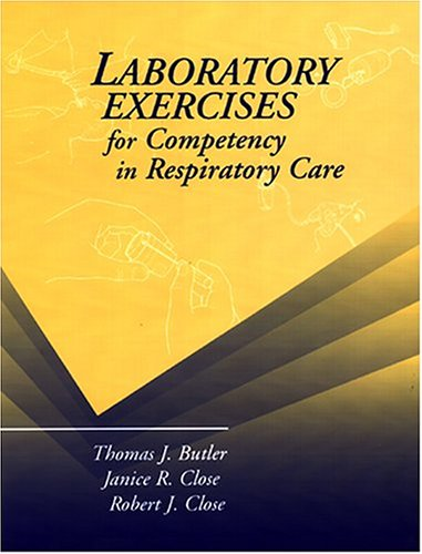 Laboratory Exercises for Competency in Respiratory Care: Thomas J. Butler