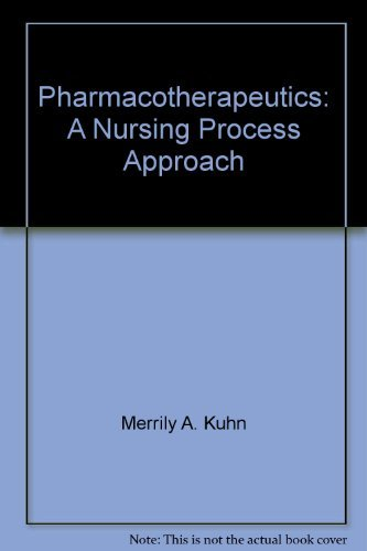 Pharmacotherapeutics: A Nursing Process Approach: Kuhn, Merrily A