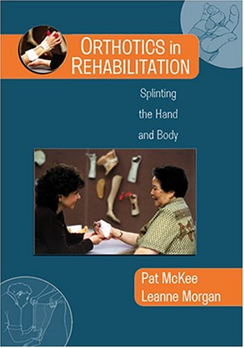 9780803603516: Orthotics in Rehabilitation: Splinting the Hand and Body