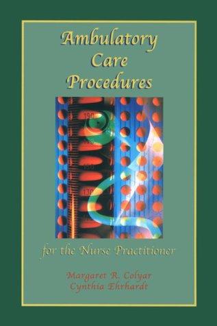 Ambulatory Care Procedures for the Nurse Practitioner: Margaret R. Colyar, Cynthia Ehrhardt