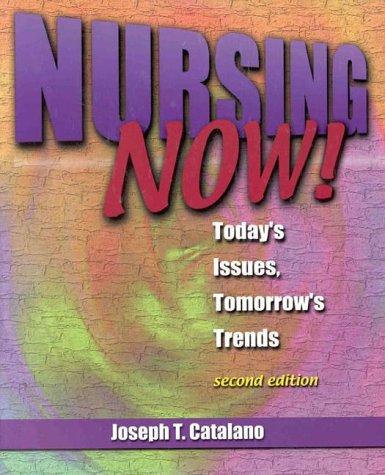 Nursing Now: Today's Issues, Tomorrow's Trends: Joseph T. Catalano,