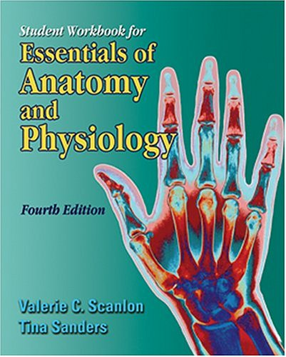 Student Workbook for Essentials of Anatomy and Physiology, 4e: Scanlon, Valerie C.; Sanders, Tina