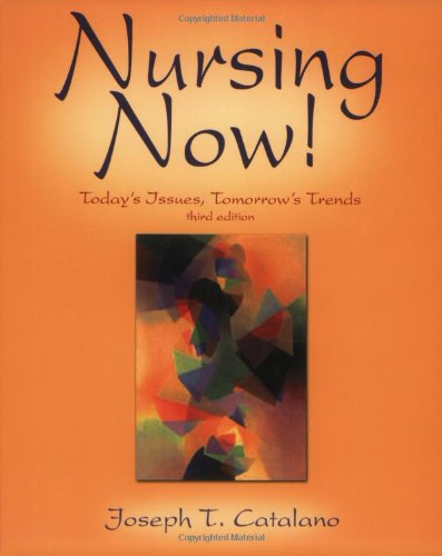 Nursing Now: Today's Issues, Tomorrow's Trends: Joseph T. Catalano