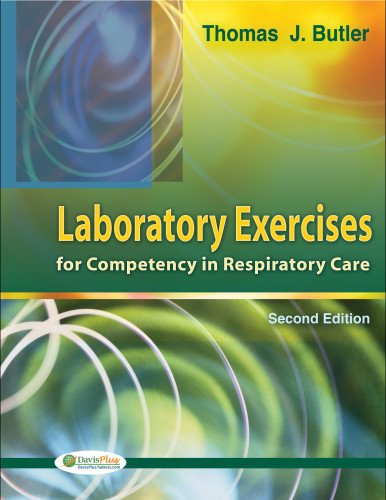 Laboratory Exercises for Competency in Respiratory Care: Thomas J., Ph.D.
