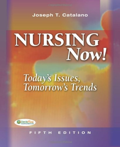 Nursing Now: Today's Issues, Tomorrows Trends: Joseph T. Catalano
