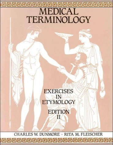 Medical Terminology: Exercises in Etymology: Charles W. Dunmore;