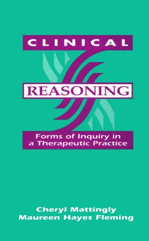 Clinical Reasoning: Forms of Inquiry in a: Mattingly PhD, Cheryl;
