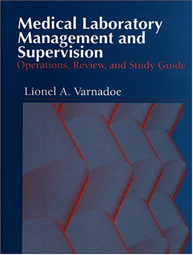Medical Laboratory Management and Supervision: Operations, Review,: Lionel A. Varnadoe
