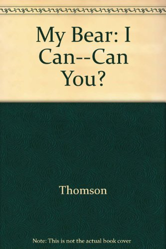 My Bear: I Can--Can You?: Thomson