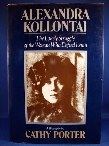 Alexandra Kollontai, a Biography: The Lonely Struggle of the Woman Who Defied Lenin: Porter, Cathy