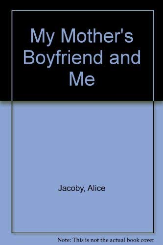 MY MOTHER'S BOYFRIEND AND ME: Jacoby, Alice