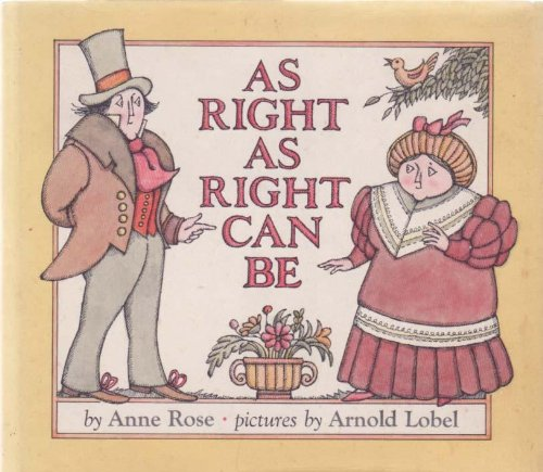 As Right as Right Can Be.: Rose, Anne and Arnold Lobel, illustrator.