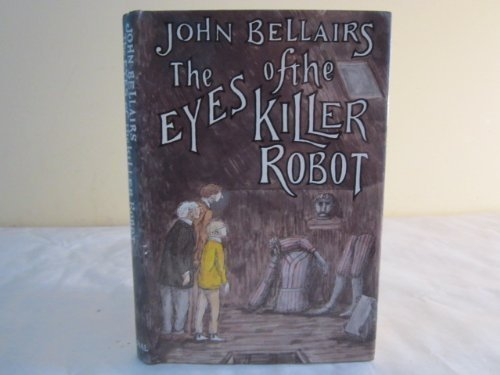 The Eyes of the Killer Robot: Bellairs, John