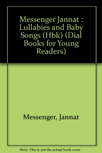 Lullabies Baby Songs (Dial Books for Young Readers) (0803704917) by Jannat Messenger