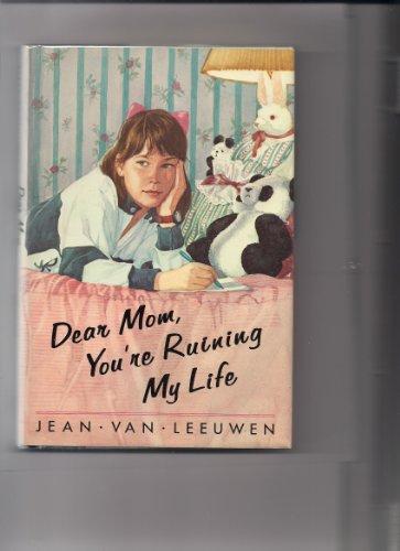 9780803705722: Van Leeuwen Jean : Dear Mom, You'RE Ruining My Life (Hbk)