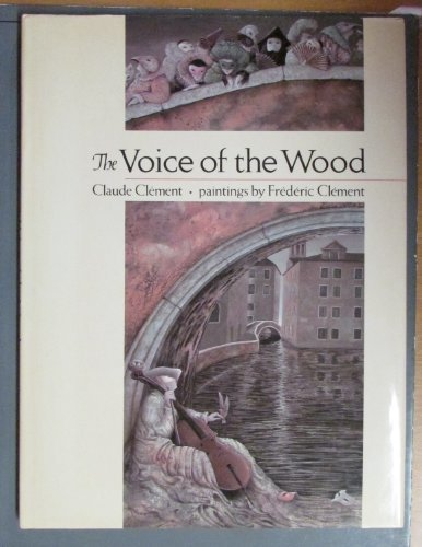 The Voice of the Wood (0803706359) by Claude Clement; Frederic Clement