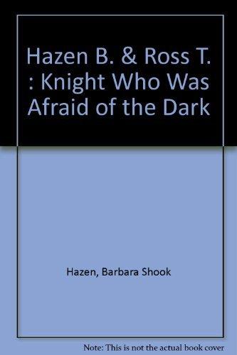 9780803706675: Hazen B. & Ross T. : Knight Who Was Afraid of the Dark