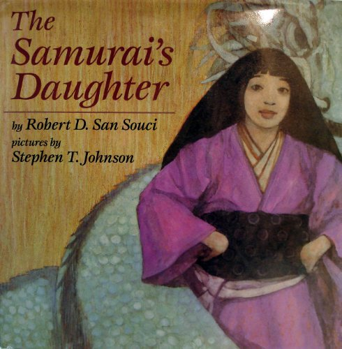 The Samurai's Daughter: A Japanese Legend Retold: San Souci, Robert D.: Johnson, Stephen T (...